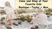 Come and Shop at Your Favorite Kids Boutique—Taylor + Max