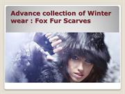 Advance collection of Winter wear : Fox Fur Scarves