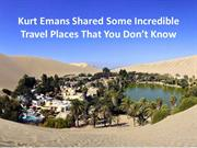 Kurt Emans Shared Some Incredible Travel Places That You Don't Know
