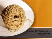 Crochet Gift Ideas for a Baby Shower