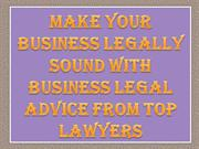 Make Your Business Legally Sound With Business Legal Advice from Top L