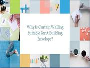 Why Is Curtain Walling Suitable For A Building Envelope