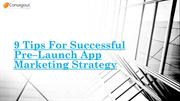 9 Tips For Successful Pre–Launch App