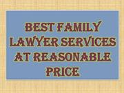 Best Family Lawyer Services at Reasonable Price