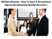 William Almonte - How To Start A Recruitment Agency By Attracting Qual