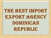 The Best Import Export Agency Dominican Republic