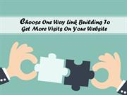 Choose One Way Link Building To Get More Visits On Your Website