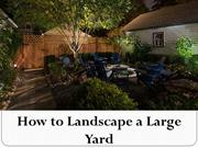 How to Landscape a Large Yard