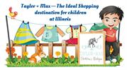 Taylor + Max—The Ideal Shopping destination for chilldren at Illinoi