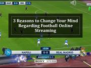 3 Reasons to Change Your Mind Regarding Football Online Streaming