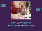 Why Early Childhood Education  is so Important