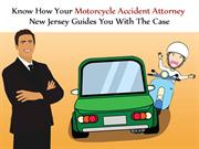 Know How Your Motorcycle Accident Attorney Guides You With The Case