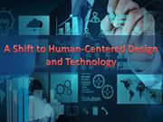 A Shift to Human-Centered Design and Technology
