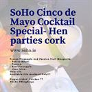 SoHo Cinco de Mayo Cocktail Special- Hen parties cork