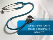 What are the Future Trends in Healthcare Industry
