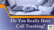 Do You Really Have Call Tracking?