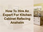 How To Hire An Expert For Kitchen Cabinet Refacing Anaheim