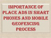 Importance of Place Ads in Smart Phones and Mobile Geofencing Process