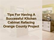 Tips For Having A Successful Kitchen Cabinet Refacing Orange County Pr
