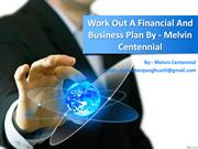 Work Out A Financial And Business Plan By - Melvin Centennial