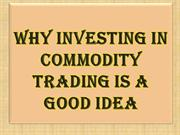 Why Investing in Commodity Trading is a Good Idea