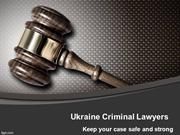Keep your case safe and strong with Ukraine Criminal Lawyers
