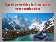 Tips to go trekking in Himalaya on your vacation days