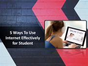 5 Ways To Use Internet Effectively For Student