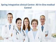 Spring Integrative clinical Centre- All-In-One medical Centre!