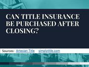 Can Title Insurance be Purchased After Closing?