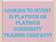 Looking to Invest in Platinum or Platinum Commodity Trading Company