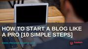 How to start a blog like a pro [10 simple steps]