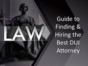Guide to Finding & Hiring the Best DUI Attorney