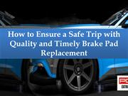 How to Ensure a Safe Trip with Quality and Timely Brake Pad