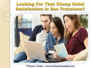 Looking For That Cheap Hotel Satisfaction in San Francisco?