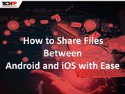How to Share Files Between Android and iOS with Ease