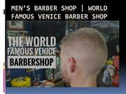Men's Barber Shop | World Famous Venice Barber Shop