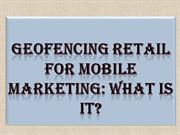 Geofencing Retail for Mobile Marketing What is it
