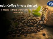 5 Places In India Every Coffee Lover Must Visit - Indus coffee