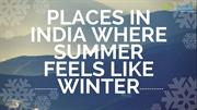 Top Places In India Where Summer Feels Like Winter!!