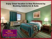 Enjoy Great Vacation in New Richmond by Booking Asteria Inn & Suite