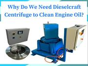Why Do We Need Dieselcraft Centrifuge to Clean Engine Oil?