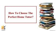 How To Choose The Perfect Home Tutor