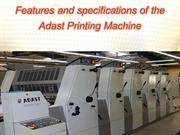 Features and specifications of the Adast Printing Machine