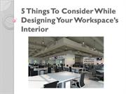 5 Things To Consider While Designing Your Workspace's Interior