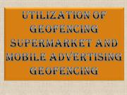 Utilization of geofencing supermarket and mobile advertising geofencin