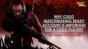 Importance of CSGO Matchmaking Ready Accounts for a CSGO Player