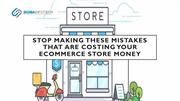 Stop Making These Mistakes that Are Costing Your Ecommerce Store Money