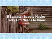 5 Summer Beauty Hacks Every Girl Needs to Know