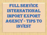 Full Service International Import Export Agency - Tips To Invest